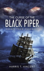 The Curse of the Black Piper - Escape from Ensenada ebook by Harris T. Vincent