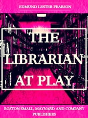 The Librarian at Play ebook by Edmund Lester Pearson