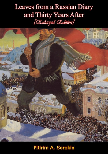 Leaves from a Russian Diary—and Thirty Years After [Enlarged Edition] ebook by Pitirim A. Sorokin