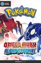 Pokémon Omega Ruby and Alpha Sapphire - Strategy Guide ebook by GamerGuides.com