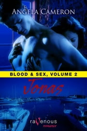 Blood And Sex, Volume 2: Jonas ebook by Angela Cameron