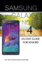 Samsung Galaxy Note 4: An Easy Guide for Seniors ebook by Matthew Hollinder