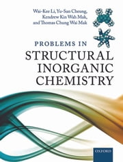 Problems in Structural Inorganic Chemistry ebook by Wai-Kee Li,Yu-San Cheung,Kendrew Kin Wah Mak,Thomas Chung Wai Mak