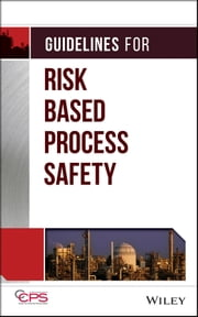 Guidelines for Risk Based Process Safety ebook by CCPS (Center for Chemical Process Safety)
