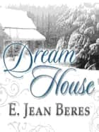 Dream House ebook by E. Jean Beres