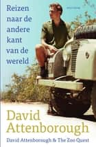 Reizen naar de andere kant van de wereld - David Attenborough en The Zoo Quest ebook by David Attenborough