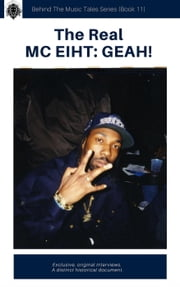 The Real MC Eiht: Geah! - Behind The Music Tales, #11 ebook by Harris Rosen