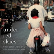 Under Red Skies - Three Generations of Life, Loss, and Hope in China audiobook by Karoline Kan