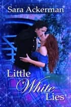 Little White Lies ebook by Sara  Ackerman