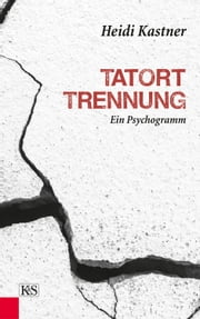 Tatort Trennung - Ein Psychogramm ebook by Kobo.Web.Store.Products.Fields.ContributorFieldViewModel