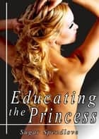 Educating the Princess ebook by Sugar Spendlove