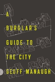 A Burglar's Guide to the City ebook by Geoff Manaugh