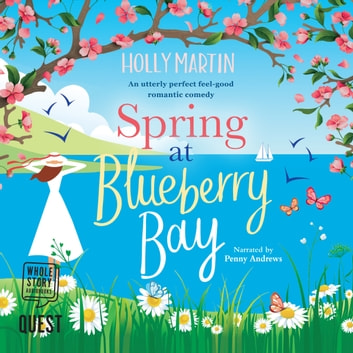 Spring at Blueberry Bay - An utterly perfect feel good romantic comedy audiobook by Holly Martin
