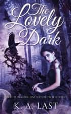 The Lovely Dark ebook by K. A. Last