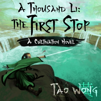 A Thousand Li: The First Stop - A Cultivation Novel audiobook by Tao Wong