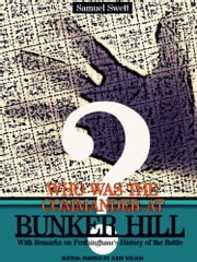 Who was the Commander at Bunker Hill? - With Remarks on Frothingham's History of the Battle ebook by Samuel Swett