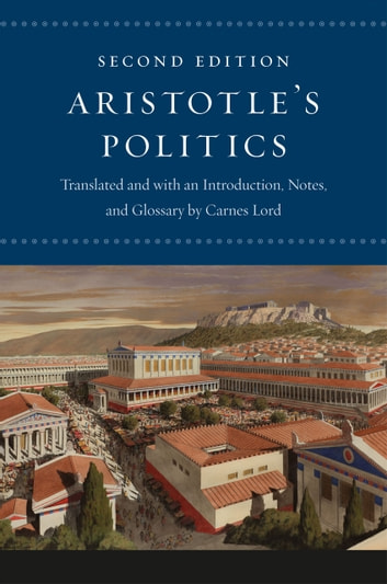 "Aristotle's ""Politics"" - Second Edition eBook by Aristotle,Carnes Lord"