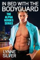 In Bed with the Bodyguard ebook by Lynne Silver