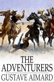 The Adventurers - A Story of a Love-Chase ebook by Gustave Aimard, Lascelles Wraxall