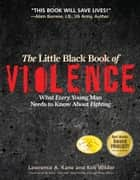 "The Little Black Book of Violence ebook by Lawrence A. Kane,Kris Wilder,Rory Miller,Marc ""Animal"" MacYoung,Lt. Colonel John R. Finch"
