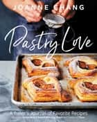 Pastry Love - A Baker's Journal of Favorite Recipes ebook by Joanne Chang
