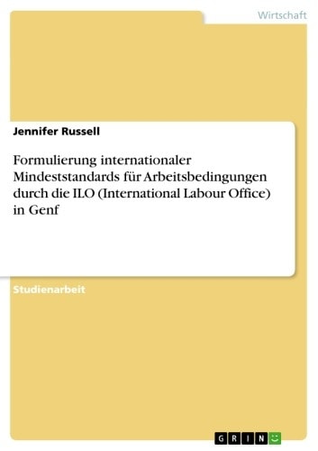 Formulierung internationaler Mindeststandards für Arbeitsbedingungen durch die ILO (International Labour Office) in Genf ebook by Jennifer Russell