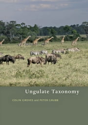 Ungulate Taxonomy ebook by Colin Groves,Peter Grubb