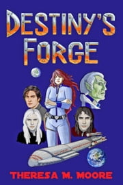 Destiny's Forge ebook by Theresa M. Moore