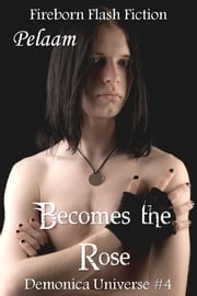Becomes the Rose ebook by Pelaam