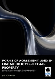 Forms of Agreement used in Managing Intellectual Property ebook by John P Mc Manus