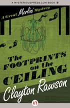 The Footprints on the Ceiling ebook by Clayton Rawson
