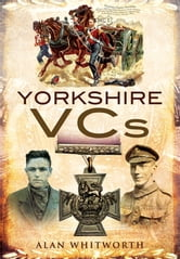 Yorkshire VC's ebook by Whitworth, Alan
