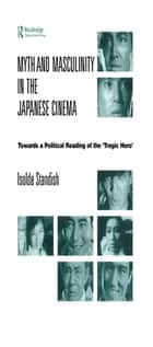 Myth and Masculinity in the Japanese Cinema ebook by Isolde Standish