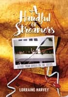 A Handful of Streamers - Letters from Africa in the Sixties ebook by Lorraine Harvey