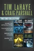 The End Collection - Edge of Apocalypse, Thunder of Heaven, Brink of Chaos, Mark of Evil ebook by Tim LaHaye, Craig Parshall
