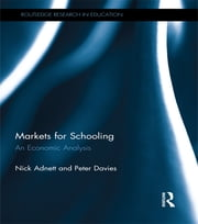 Markets for Schooling - An Economic Analysis ebook by Nick Adnett,Peter Davies