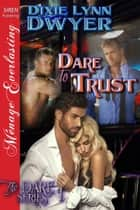 Dare to Trust ebook by Dixie Lynn Dwyer