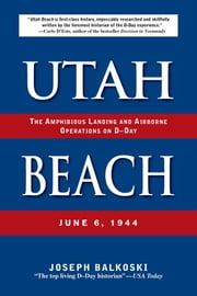 Utah Beach - The Amphibious Landing and Airborne Operations on D-Day, June 6, 1944 ebook by Joseph Balkoski