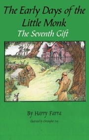 Early Days of the Little Monk, The - The Seventh Gift ebook by Harry Farra