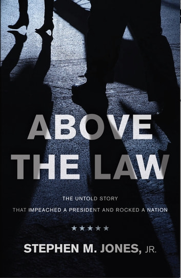 Above The Law - THE UNTOLD STORY THAT IMPEACHED A PRESIDENT AND ROCKED A NATION ebook by Stephen M. Jones Jr.