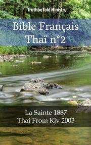 Bible Français Thaï n°2 - La Sainte 1887 - Thai From Kjv 2003 eBook by TruthBeTold Ministry, Joern Andre Halseth, Jean Frederic Ostervald
