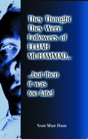 They Thought They Were Followers Of Elijah Muhammad But Then It Was Too Late ebook by Nasir Makr Hakim