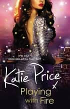 Playing With Fire ebook by Katie Price