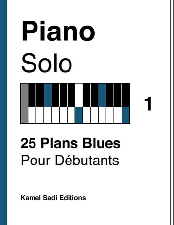Piano Solo Vol. 1 - 25 Plans Blues Pour Débutants eBook by Kamel Sadi
