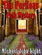 Scotch McBride The Perilous Path Mystery - Scotch McBride, #1 ebook by Michael John Light