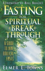 Fasting for Spiritual Breakthrough ebook by Elmer L. Towns,William Bright