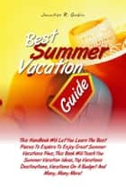 Best Summer Vacation Guide ebook by Jennifer R. Gobin