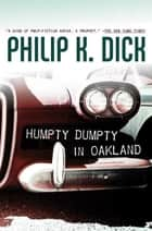 Humpty Dumpty in Oakland ebook by Philip K. Dick