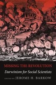 Missing the Revolution: Darwinism for Social Scientists ebook by Jerome H. Barkow