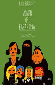 Women of Karantina - A Novel ebook by Nael Eltoukhy,Robin Moger